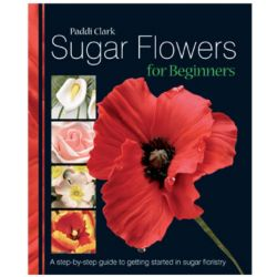 Sugar Flowers for Beginners by Paddi Clark (Author)